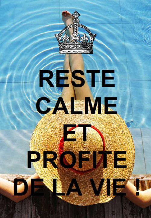 Reste calme et profite de la vie.