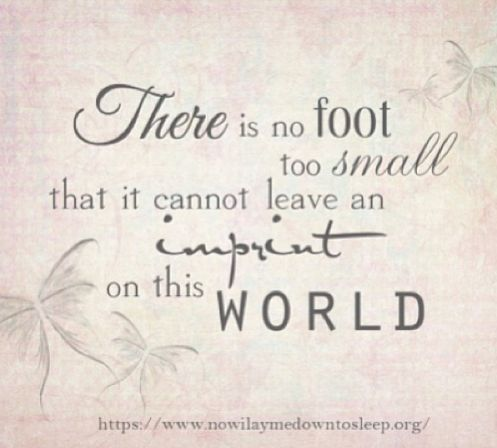 """""""There is no foot too small that it cannot leave an imprint on this world."""""""