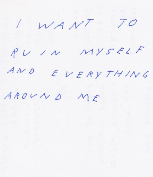 I want to ruin myself and everything around me