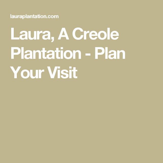 Laura, A Creole Plantation - Plan Your Visit