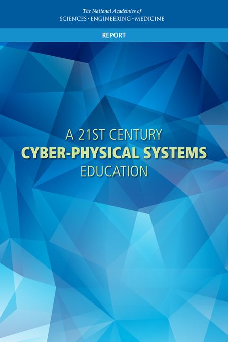 A 21st Century Cyber-Physical Systems Education (2016). Download a free PDF at https://www.nap.edu/catalog/23686/a-21st-century-cyber-physical-systems-education?utm_source=pinterest