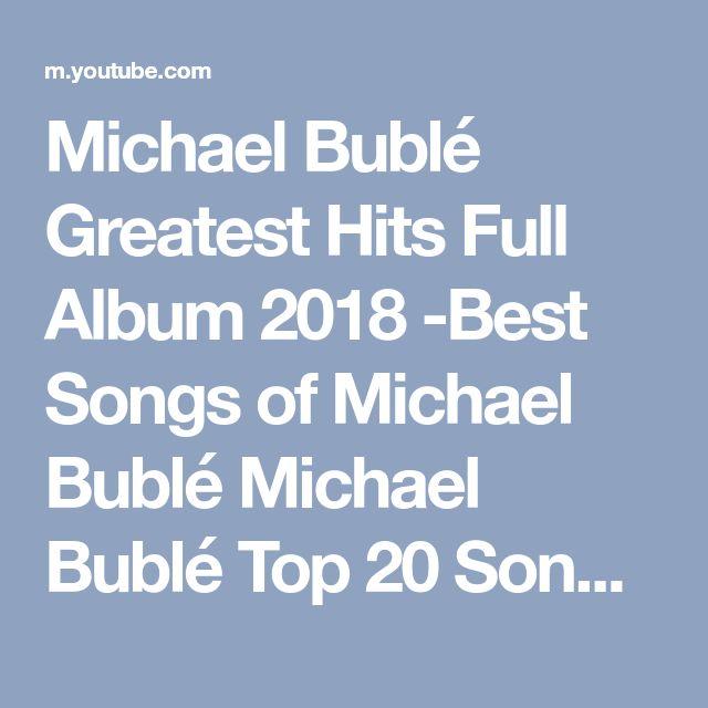 Michael Bublé Greatest Hits Full Album 2018 -Best Songs of Michael Bublé Michael Bublé Top 20 Songs - YouTube