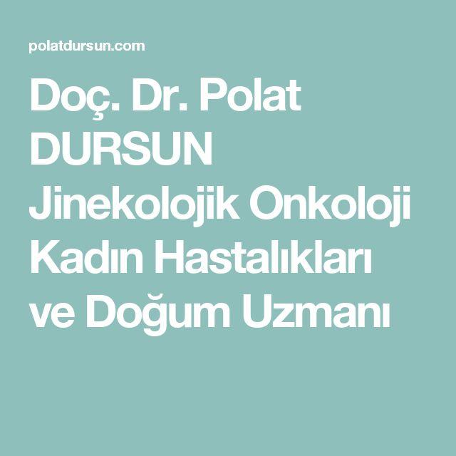 Doç. Dr. Polat DURSUN Jinekolojik Onkoloji Kadın Hastalıkları ve Doğum Uzmanı
