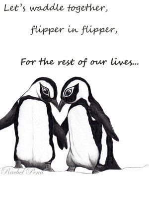 Let's waddle together, flipper in flipper, for the rest of our lives...