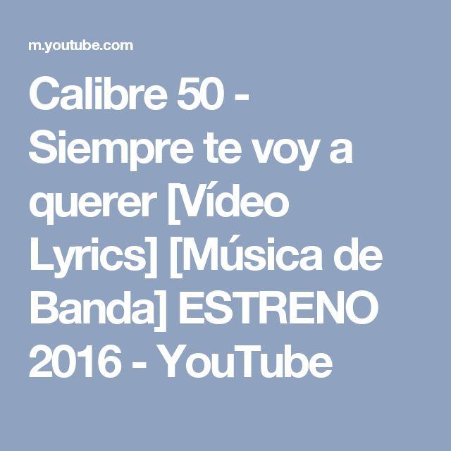 Calibre 50 - Siempre te voy a querer [Vídeo Lyrics] [Música de Banda] ESTRENO 2016 - YouTube