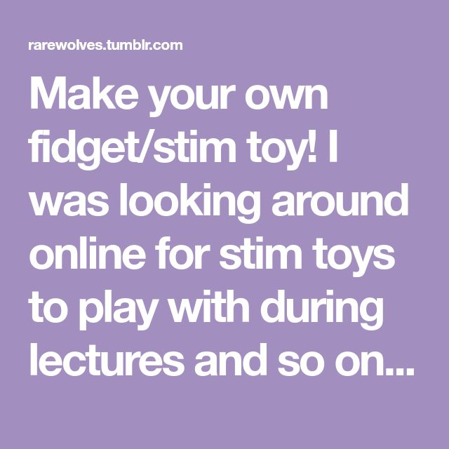 Make your own fidget/stim toy! I was looking around online for stim toys to play with during lectures and so on to keep my from pulling my hair and other things I'd rather not do to myself, when I...