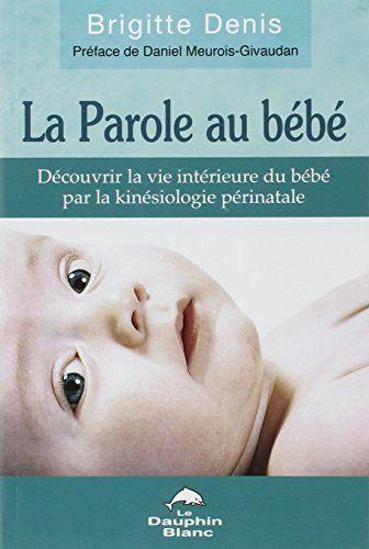 La Parole au bébé - Découvrir la vie intérieure du bébé par la kinésiologie périnatale de Daniel Meurois-Givaudan http://www.amazon.fr/dp/2894362226/ref=cm_sw_r_pi_dp_oYFmvb1F3NRMG