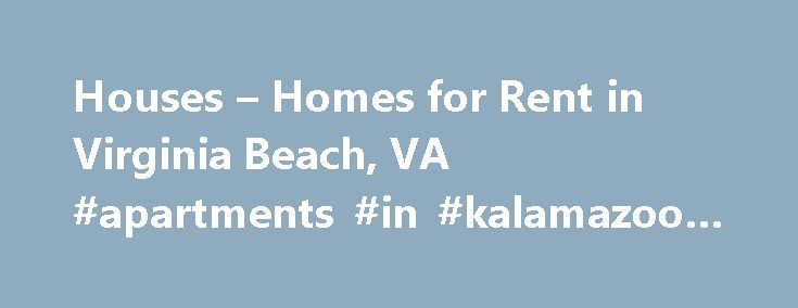 Houses – Homes for Rent in Virginia Beach, VA #apartments #in #kalamazoo #mi http://apartment.remmont.com/houses-homes-for-rent-in-virginia-beach-va-apartments-in-kalamazoo-mi/  #apartments for rent in virginia beach # Home Rentals in or near Virginia Beach, Virginia Explore Houses for Rent in Virginia Beach, VA A famous resort city, Virginia Beach has numerous hotels, motels, and restaurants near the ocean. The Guinness Book of Records cites Virginia Beach as having the longest pleasure…