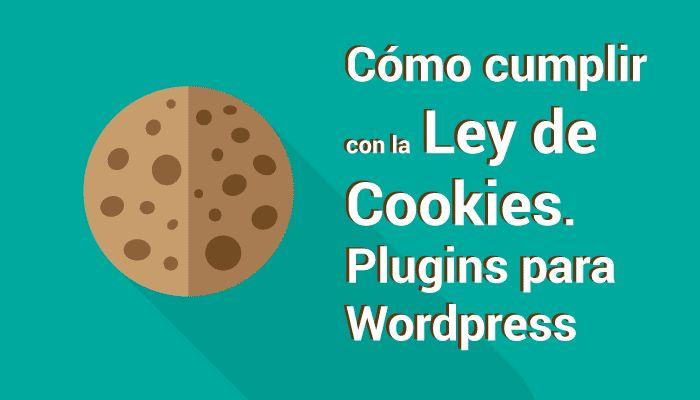 Todo lo que necesitas saber sobre Cómo cumplir la Ley de Cookies. Plugin para wordpress. Entra para más información-