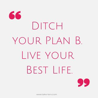 Inspired for Life Coaching | Owning your Plan A, is the best course of action, with Plan B nothing more than a monkey on your back preventing you from getting to where you want to go.