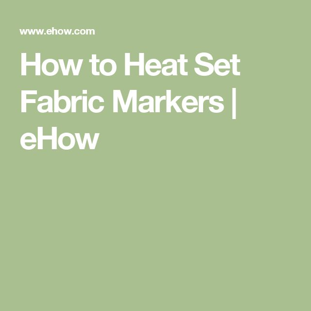 How to Heat Set Fabric Markers | eHow