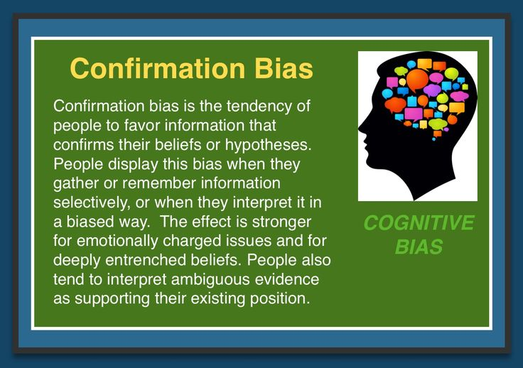 Cognitive Bias - Confirmation Bias - This is of special importance to clinicians and researchers - clinicians may become too wedded to their formulations and unable to interpret the difficulties presented by the client in another way, whilst researchers may fail to identify contradictory information which disproves their hypotheses.