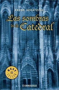 Las sombras de la catedral / Frank Schätzing. Ed. Debolsillo