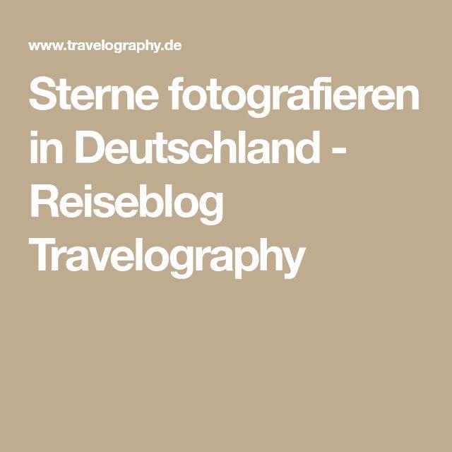 Sterne fotografieren in Deutschland - Reiseblog Travelography
