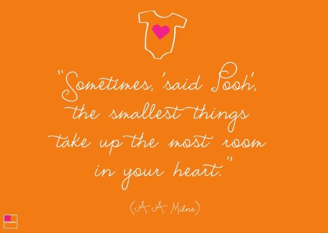 """Sometimes 'said Pooh' the smallest things take up the most room in your heart."" (A.A. Milne)"