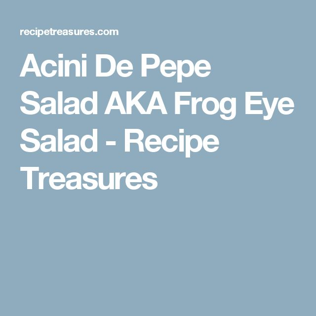 Acini De Pepe Salad AKA Frog Eye Salad - Recipe Treasures