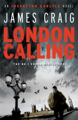 James Craig - London Calling (Inspector Carlyle 1)