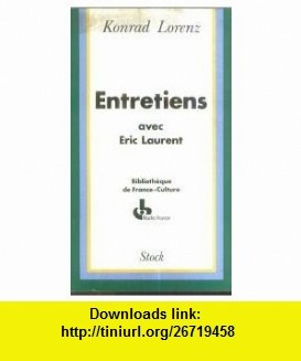Entretiens avec Eric Laurent (Bibliotheque de France-Culture) (French Edition) (9782234002159) Konrad Lorenz , ISBN-10: 223400215X  , ISBN-13: 978-2234002159 ,  , tutorials , pdf , ebook , torrent , downloads , rapidshare , filesonic , hotfile , megaupload , fileserve