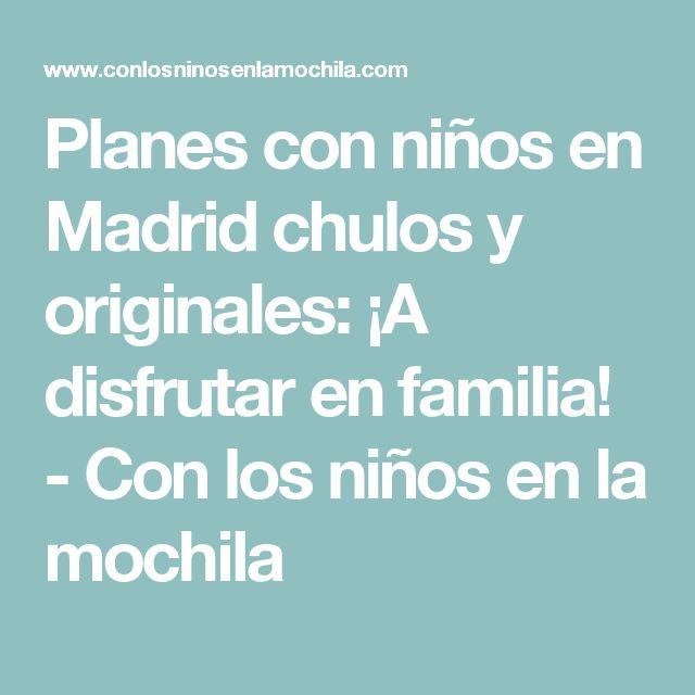Planes con niños en Madrid chulos y originales: ¡A disfrutar en familia! - Con los niños en la mochila