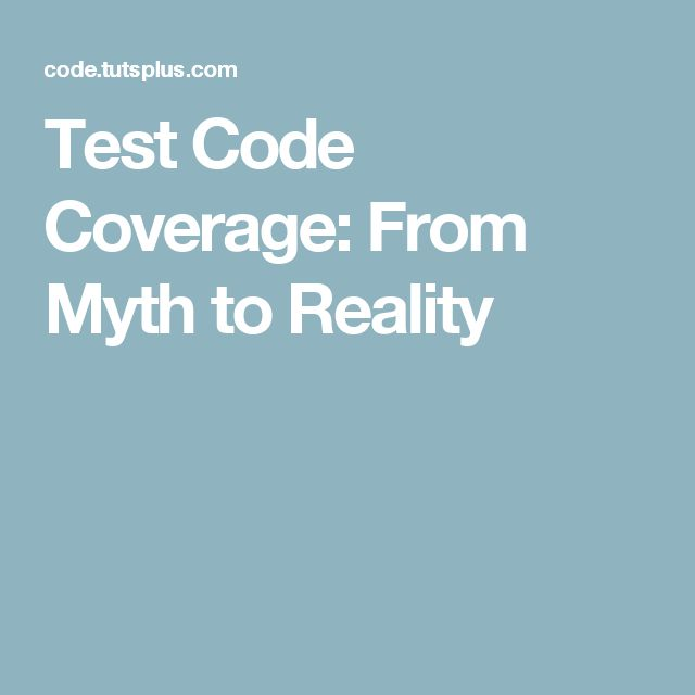 Test Code Coverage: From Myth to Reality