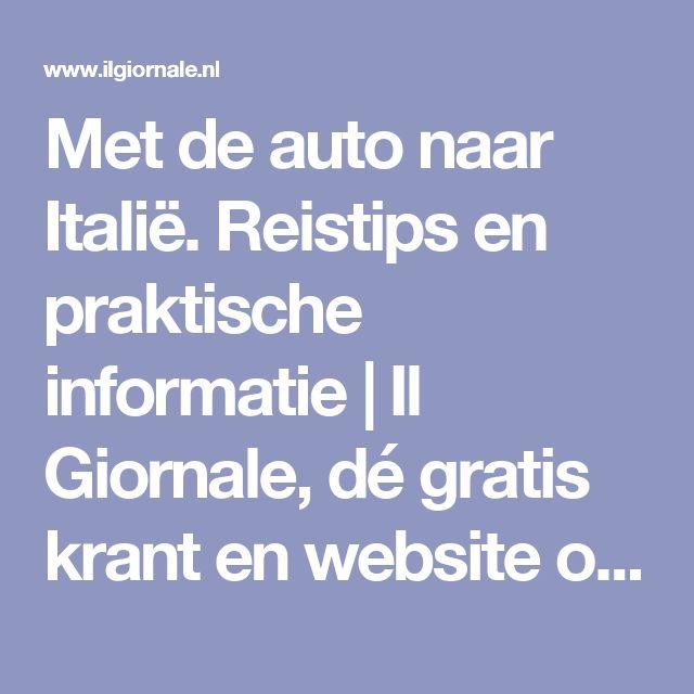 Met de auto naar Italië. Reistips en praktische informatie | Il Giornale, dé gratis krant en website over Italië