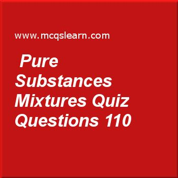 Pure Substances Mixtures Quiz Questions 110 Tests pdf Download  Learn quiz on pure substances mixtures, O level chemistry quiz 110 to practice. Free chemistry MCQs questions and answers to learn pure substances mixtures MCQs with answers. Practice MCQs to test knowledge on pure substances and mixtures, separating funnel, protons, neutrons and electrons, fast and slow reactions, electrolyte and non electrolyte worksheets.  Free pure substances mixtures worksheet has multiple choice quiz...