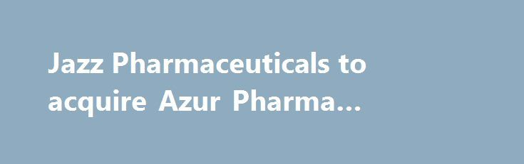 Jazz Pharmaceuticals to acquire Azur Pharma #zosano #pharma http://pharma.remmont.com/jazz-pharmaceuticals-to-acquire-azur-pharma-zosano-pharma/  #azur pharma # Jazz Pharmaceuticals to acquire Azur Pharma James Fleishman, a former sales manager at Primary Global Research LLC, right, leaves federal court with attorney Ethan Balogh in New York, U.S. on Jan. 4, 2011. Fleishman and two ex-consultants for expert-networking firm Primary Global Research LLC were released on bail after a hearing…