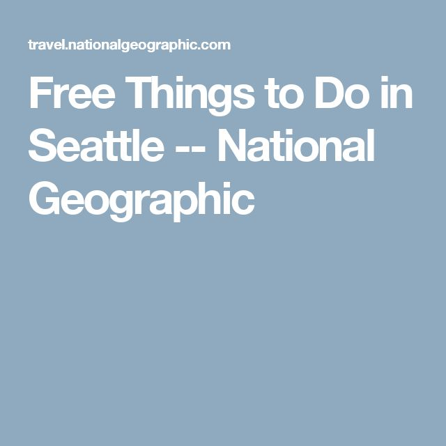 Free Things to Do in Seattle -- National Geographic