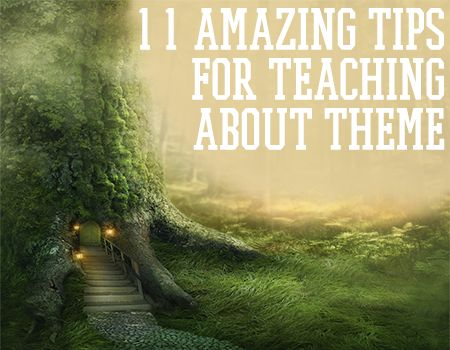 Theme in literature and nonfiction can be tough to teach. Here are 11 tips to help your students get it.