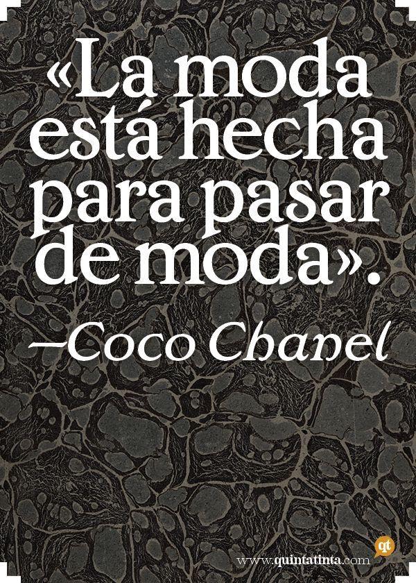 """""""La moda está hecha para pasar de moda."""" - Coco Chanel"""
