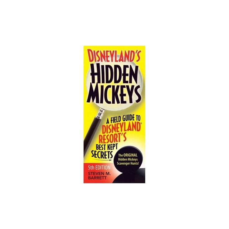 Disneyland's Hidden Mickeys : A Field Guide to Disneyland Resort's, Best Kept Secrets (Paperback)