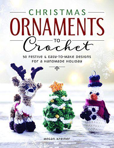 Christmas Ornaments to Crochet: 50 Festive Designs for a Handmade Holiday