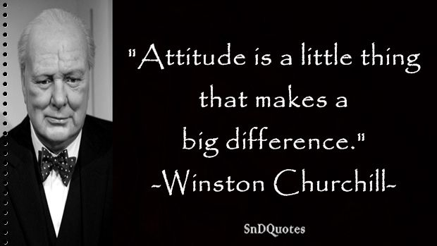 WINSTON CHURCHILL QUOTES : Attitude is a little thing that makes a big difference. Winston Churchill