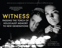 Witness: Passing the Torch of Holocaust Memory to New Generations by Eli Rubenstein with the March of the Living - out September 8, 2015