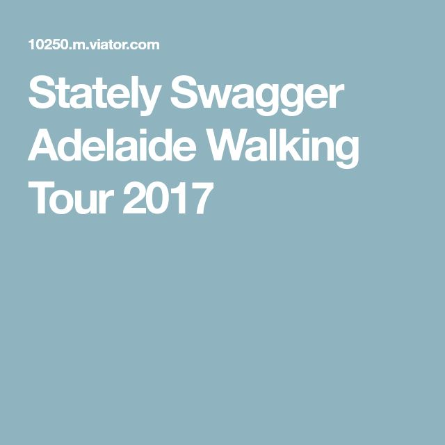 Stately Swagger Adelaide Walking Tour 2017