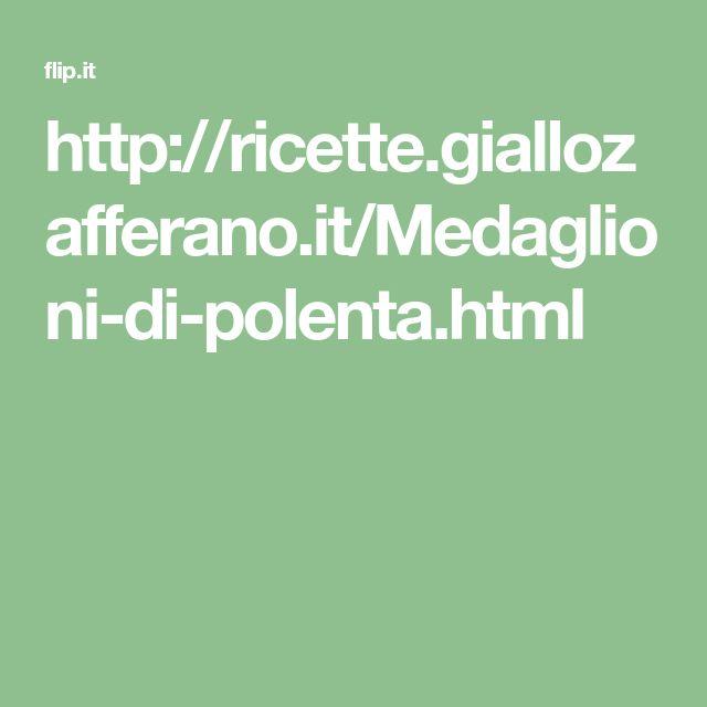 http://ricette.giallozafferano.it/Medaglioni-di-polenta.html