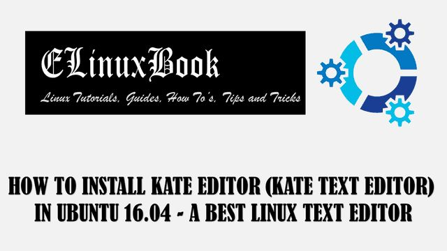 In this article we are going to learn How to install Kate editor in Ubuntu 16.04. Kate text editor is a open source linux text editor application stands for
