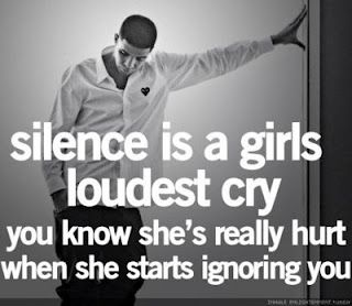 Silence is a girl's loudest cry. You know she's really hurt when