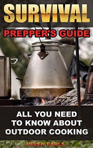 Survival: Prepper's Guide: All You Need To Know About Outdoor Cooking…