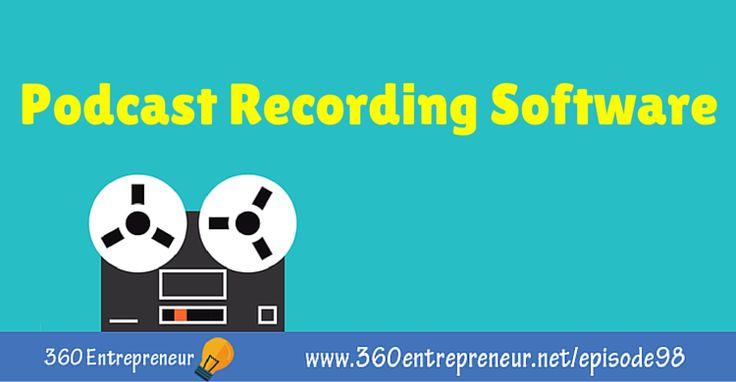 TSE 098: Podcast Recording Software www.360entrepreneur.net/episode98 #podcast #podcasting #recording #software