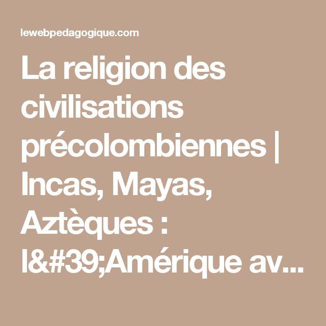 La religion des civilisations précolombiennes | Incas, Mayas, Aztèques : l'Amérique avant Colomb