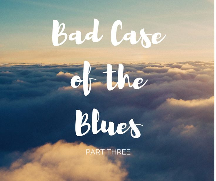 Bad Case of the Blues 3 | Serensays.com