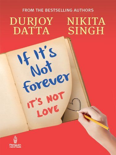 If It's Not Forever: It's Not Love by Durjoy Datta