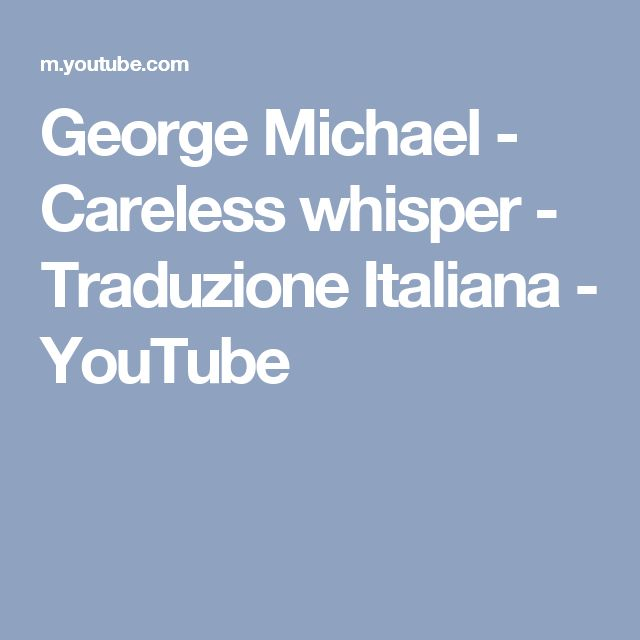 George Michael - Careless whisper - Traduzione Italiana - YouTube