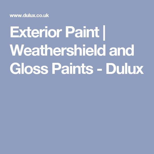 Exterior Paint | Weathershield and Gloss Paints - Dulux
