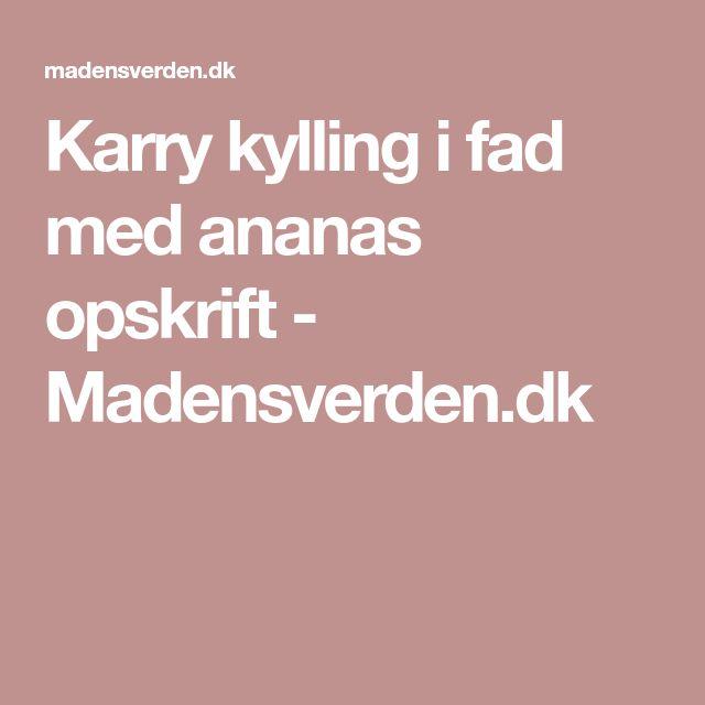 Karry kylling i fad med ananas opskrift - Madensverden.dk
