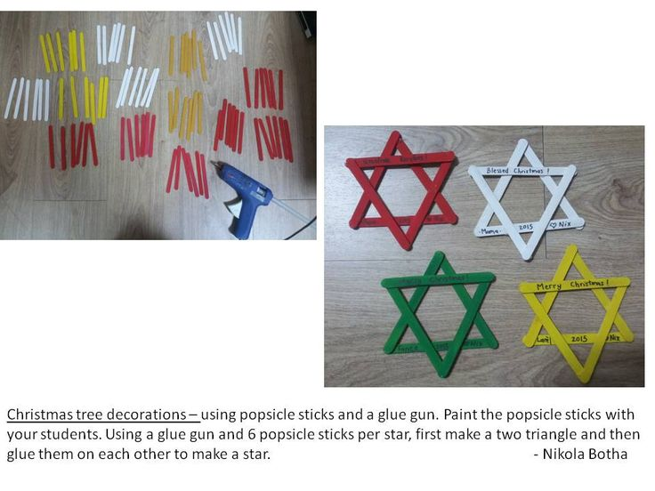 Christmas tree decorations – using popsicle sticks and a glue gun. Paint the popsicle sticks with your students. Using a glue gun and 6 popsicle sticks per star, first make a two triangle and then glue them on each other to make a star.