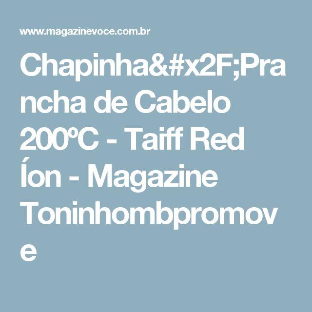 Chapinha/Prancha de Cabelo 200ºC - Taiff Red Íon - Magazine Toninhombpromove