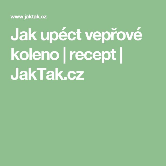 Jak upéct vepřové koleno   recept   JakTak.cz