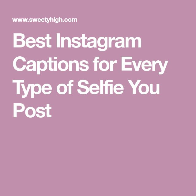Best Instagram Captions for Every Type of Selfie You Post